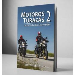 Motoros Túrázás 2. - Újabb kalandok Európa útjain